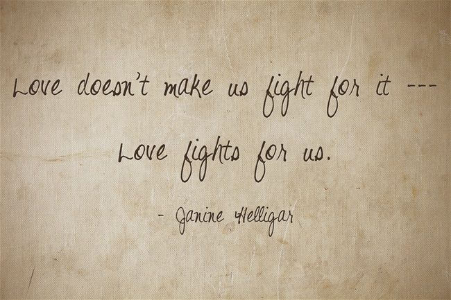 love doesn't make us fight for it. love fights for us.
