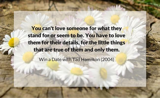 You can't love someone for what they stand for or seem to be. You have to love them for thier details... quote