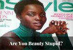 Are You Beauty Stupid?