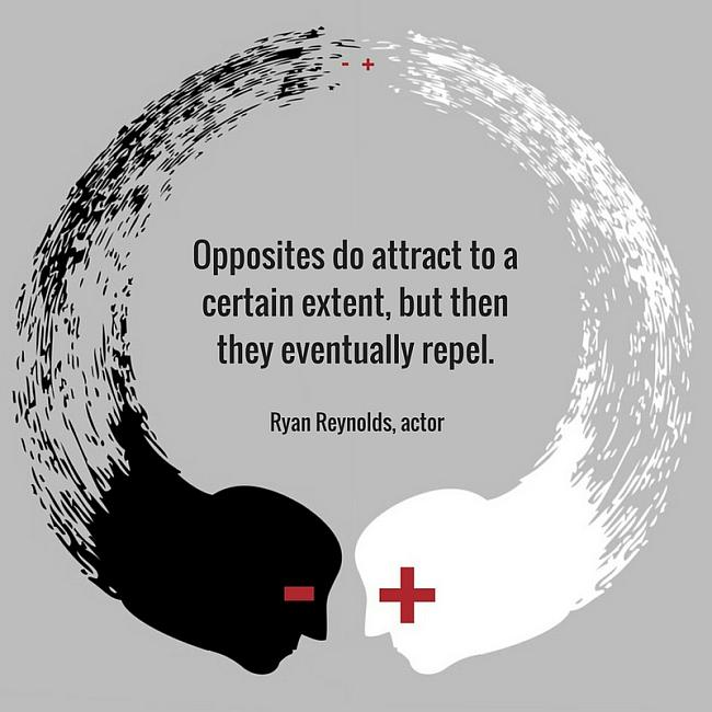 Opposites do attract to a certain extent, but they eventually repel ~ Ryan Reynolds, actor