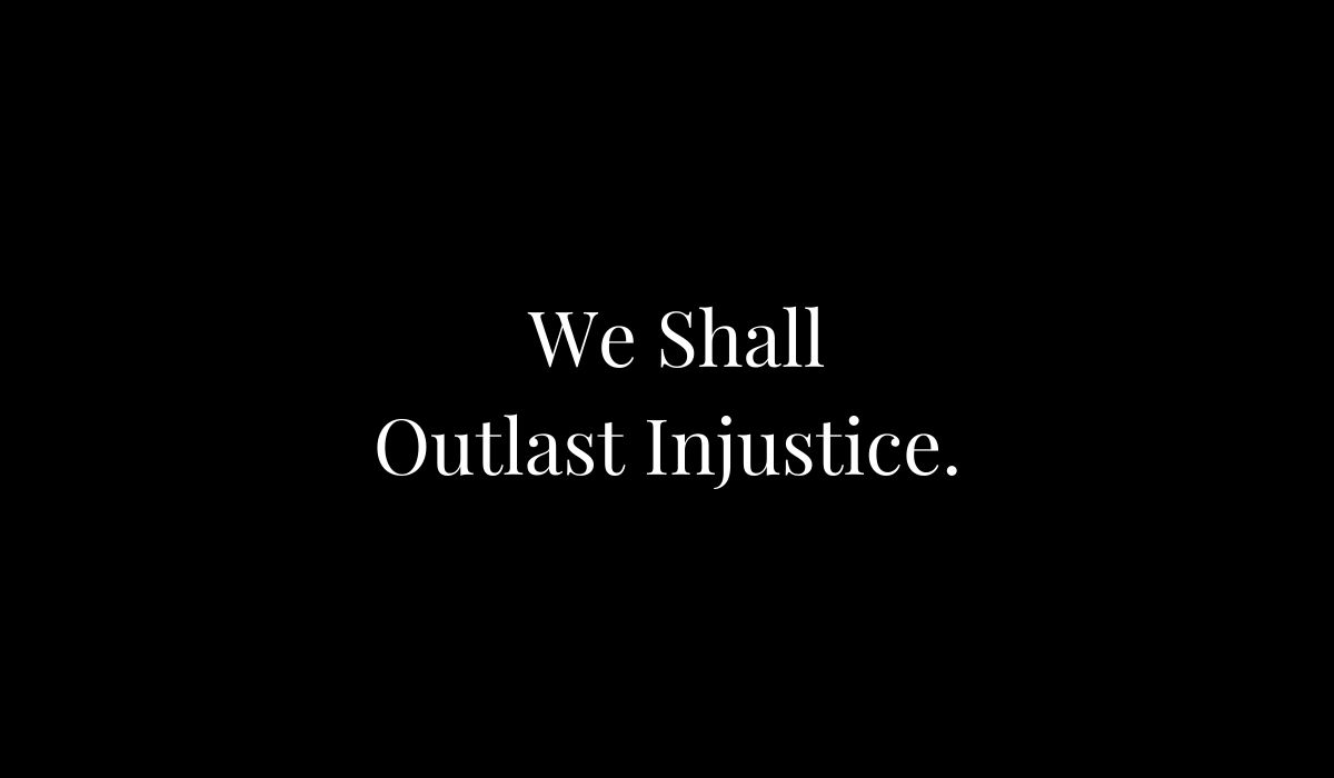 We Shall Outlast Injustice